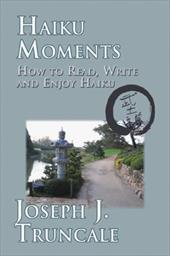Haiku Moments: How to Read, Write and Enjoy Haiku 12130421
