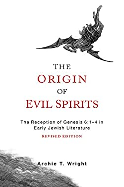 The Origin of Evil Spirits: The Reception of Genesis 6:1-4 in Early Jewish Literature, Revised Edition