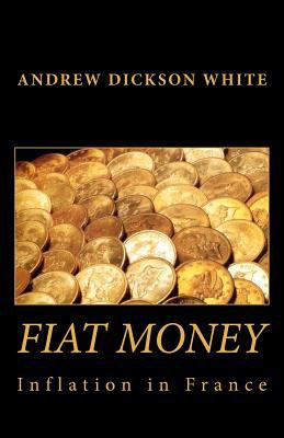 Fiat Money Inflation in France: How It Came, What It Brought, and How It Ended 9781451571646