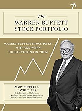 The Warren Buffett Stock Portfolio: Warren Buffett Stock Picks: Why and When He Is Investing in Them 9781451606485