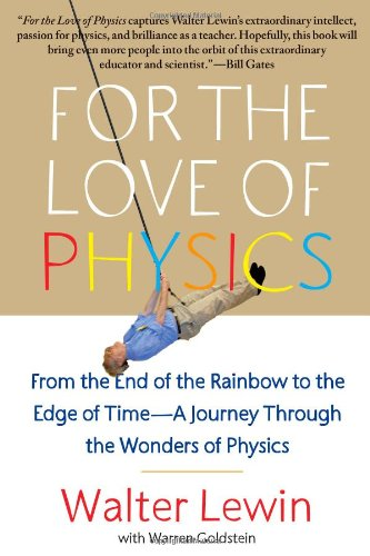 For the Love of Physics: From the End of the Rainbow to the Edge of Time - A Journey Through the Wonders of Physics 9781451607130