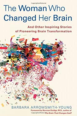 The Woman Who Changed Her Brain: And Other Inspiring Stories of Pioneering Brain Transformation 9781451607932