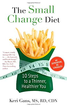 The Small Change Diet: 10 Steps to a Thinner, Healthier You 9781451608908