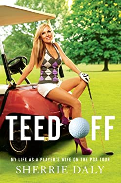 Teed Off: My Life as a Player's Wife on the PGA Tour 9781451610123