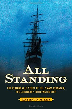 All Standing: The True Story of Hunger, Rebellion, and Survival Aboard the Jeanie Johnston 9781451610130