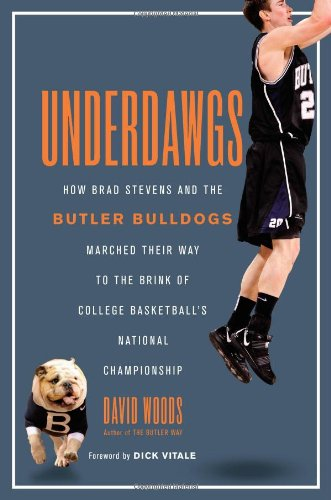 Underdawgs: How Brad Stevens and the Butler Bulldogs Marched Their Way to the Brink of College Basketball's National Championship 9781451610574