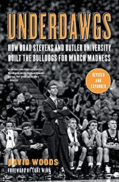 Underdawgs: How Brad Stevens and Butler University Built the Bulldogs for March Madness 9781451610581