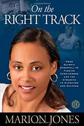 On the Right Track: From Olympic Downfall to Finding Forgiveness and the Strength to Overcome and Succeed