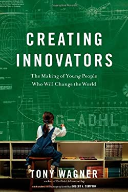 Creating Innovators: The Making of Young People Who Will Change the World 9781451611496
