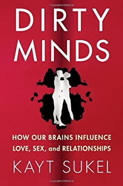 Dirty Minds: How Our Brains Influence Love, Sex, and Relationships 9781451611557