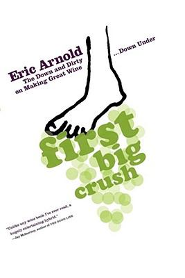 First Big Crush: The Down and Dirty on Making Great Wine Down Under 9781451613278