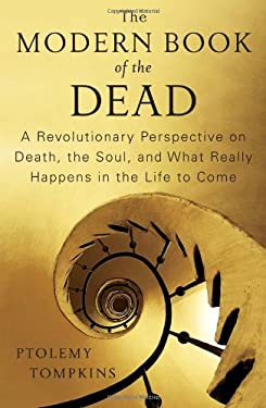 The Modern Book of the Dead: A Revolutionary Perspective on Death, the Soul, and What Really Happens in the Life to Come 9781451616521