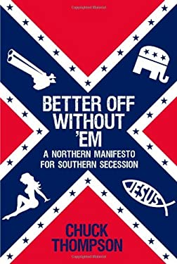 Better Off Without 'em: A Northern Manifesto for Southern Secession 9781451616651