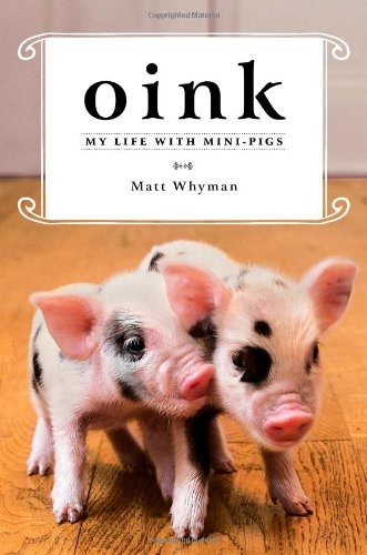 Oink: My Life with Mini-Pigs 9781451618280