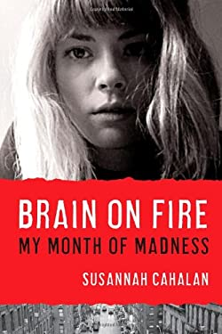 Brain on Fire: My Month of Madness 9781451621372