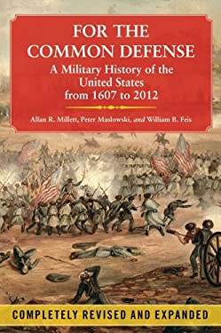 For the Common Defense: A Military History of the United States from 1607 to 2012 9781451623536