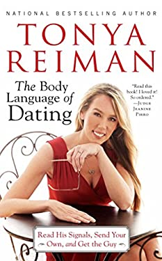 The Body Language of Dating: Read His Signals, Send Your Own, and Get the Guy 9781451624359