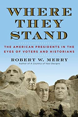 Where They Stand: The American Presidents in the Eyes of Voters and Historians 9781451625400