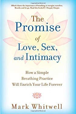 The Promise of Love, Sex, and Intimacy: How a Simple Breathing Practice Will Enrich Your Life Forever 9781451626315