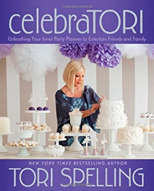 CelebraTori: Unleashing Your Inner Party Planner to Entertain Friends and Family 9781451627909