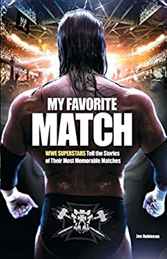My Favorite Match: Wwe Superstars Tell the Stories of Their Most Memorable Matches 9781451631760