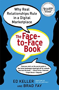 The Face-To-Face Book: Why Real Relationships Rule in a Digital Marketplace 9781451640069
