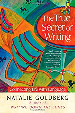 The True Secret of Writing: Connecting Life and Language 9781451641240