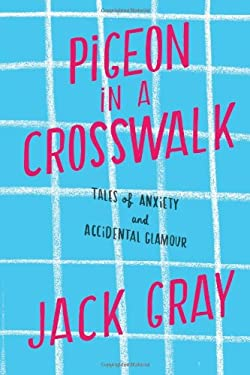 Pigeon in a Crosswalk: Tales of Work, Family, and Semi-Glamour 9781451641349