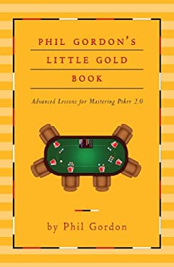 Phil Gordon's Little Gold Book: Advanced Lessons for Mastering Poker 2.0 9781451641592
