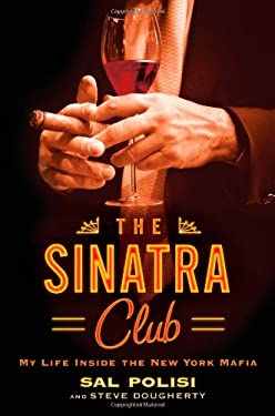 The Sinatra Club: My Life Inside the New York Mafia 9781451642872