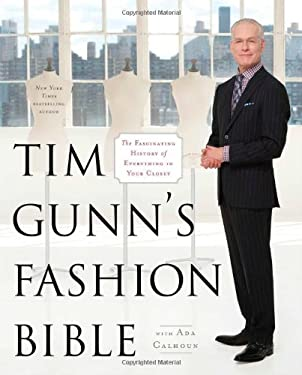 Tim Gunn's Fashion Bible: The Fascinating History of Everything in Your Closet 9781451643855