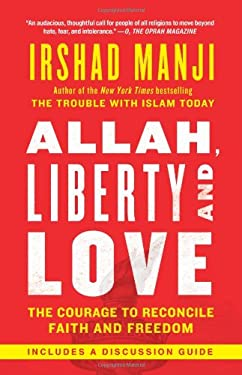 Allah, Liberty and Love: The Courage to Reconcile Faith and Freedom 9781451645217