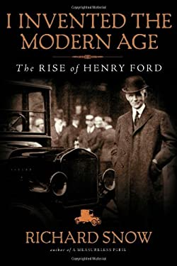 I Invented the Modern Age: The Rise of Henry Ford 9781451645576