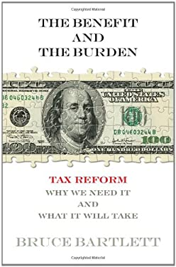 The Benefit and the Burden: Tax Reform-Why We Need It and What It Will Take 9781451646191