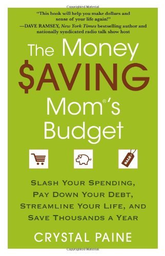 The Money Saving Mom's Budget: Slash Your Spending, Pay Down Your Debt, Streamline Your Life, and Save Thousands a Year 9781451646207