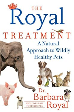 The Royal Treatment: A Natural Approach to Wildly Healthy Pets 9781451647693