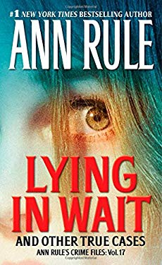 Lying in Wait: Ann Rule's Crime Files: Vol.17