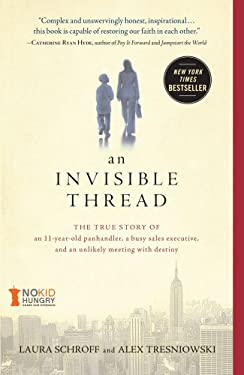 An Invisible Thread: The True Story of an 11-Year-Old Panhandler, a Busy Sales Executive, and an Unlikely Meeting with Destiny 9781451648973