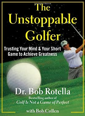The Unstoppable Golfer: Trusting Your Mind & Your Short Game to Achieve Greatness 9781451650167