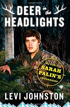 Deer in the Headlights: My Life in Sarah Palin's Crosshairs 9781451651652