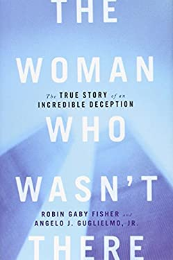 The Woman Who Wasn't There: The True Story of an Incredible Deception 9781451652086