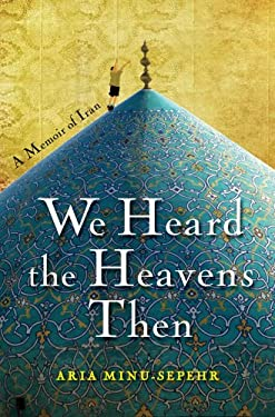 We Heard the Heavens Then: A Memoir of Iran 9781451652185