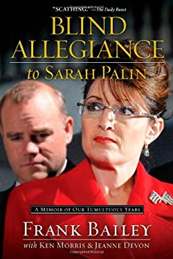 Blind Allegiance to Sarah Palin: A Memoir of Our Tumultuous Years 9781451654400