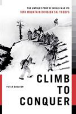 Climb to Conquer: The Untold Story of WWII's 10th Mountain Division 9781451655100