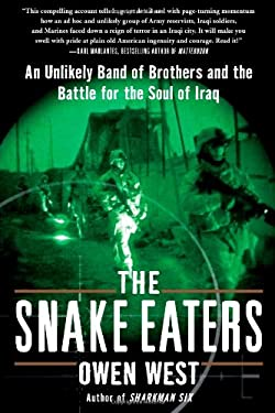 The Snake Eaters: An Unlikely Band of Brothers and the Battle for the Soul of Iraq 9781451655933