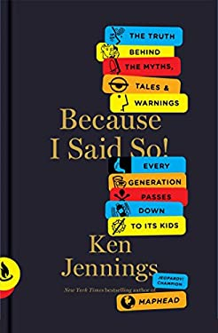 Because I Said So!: The Truth Behind the Myths, Tales, and Warnings Every Generation Passes Down to Its Kids 9781451656251