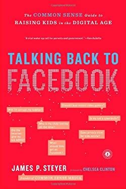 Talking Back to Facebook: The Common Sense Guide to Raising Kids in the Digital Age 9781451657340