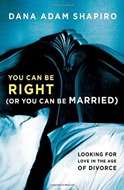 You Can Be Right (or You Can Be Married): Looking for Love in the Age of Divorce 9781451657777