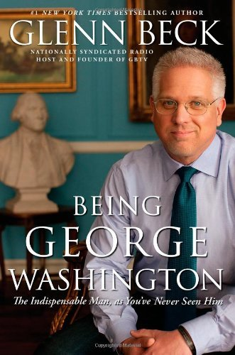 Being George Washington: The Indispensable Man, as You've Never Seen Him 9781451659269