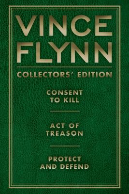 Vince Flynn Collectors' Edition, #03: Consent to Kill, Act of Treason, and Protect and Defend